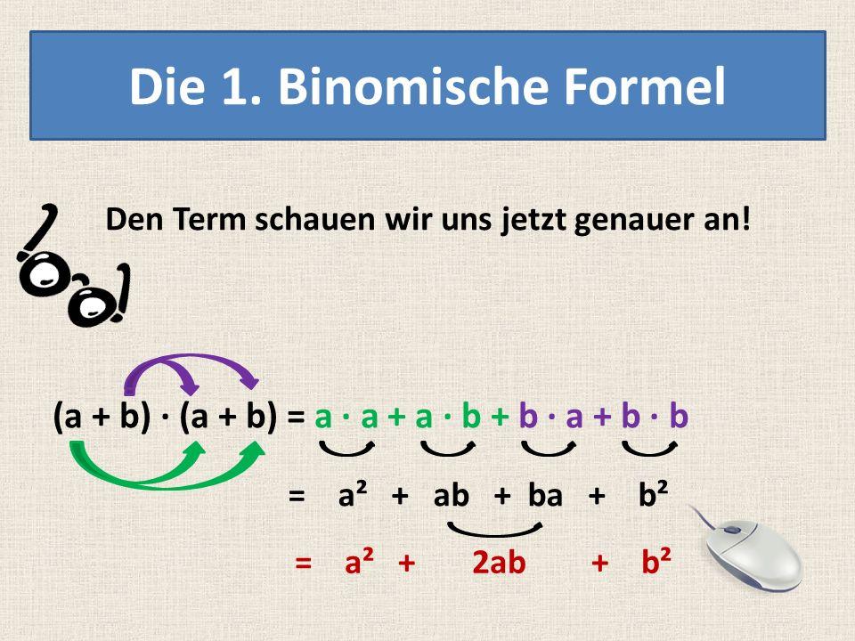Q = ( a + b ) · ( a + b ) Q = ( a + b ) ² Merktipp! ² ( a + b ) kommt 2x vor! Die 1. Binomische Formel