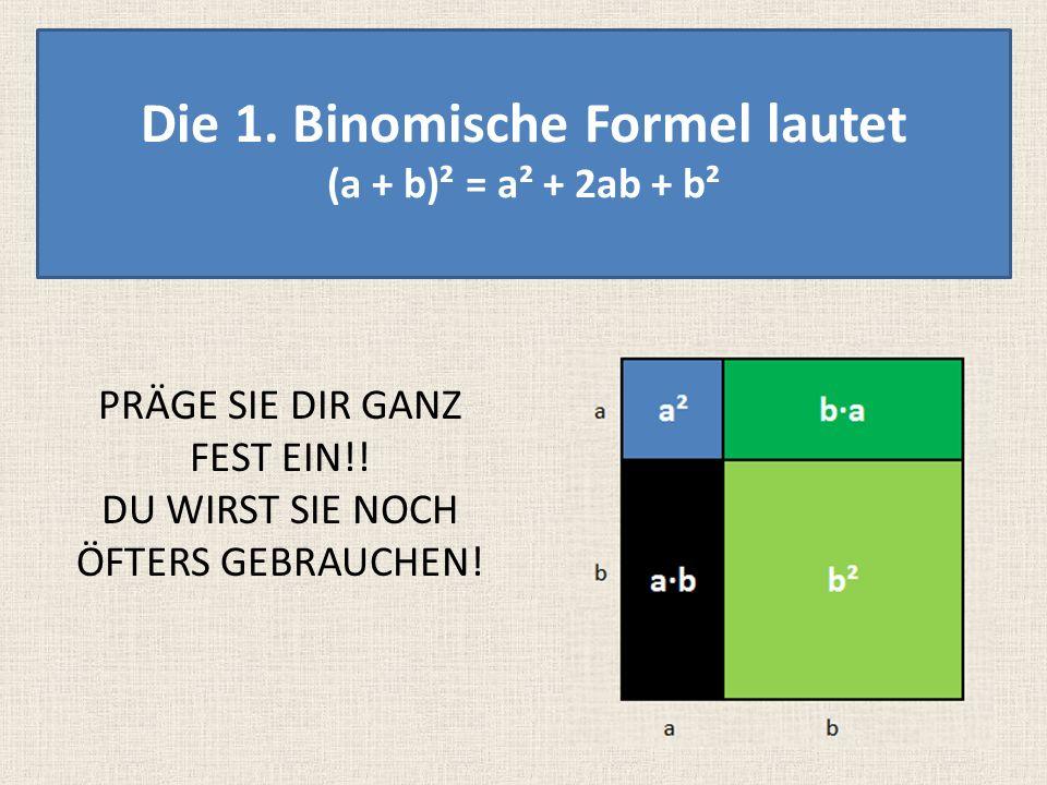 Den Term schauen wir uns jetzt genauer an! (a + b) · (a + b) = a · a + a · b + b · a + b · b = a² + ab + ba + b² = a² + 2ab + b² Die 1. Binomische For