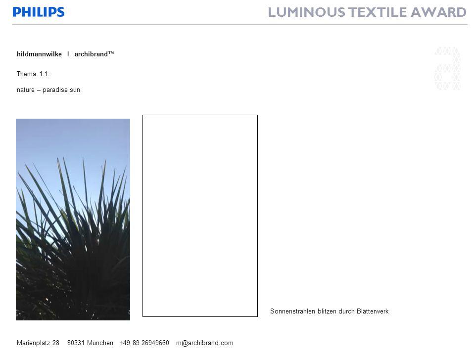 LUMINOUS TEXTILE AWARD hildmannwilke I archibrand Marienplatz 28 80331 München +49 89 26949660 m@archibrand.com Thema 1.1: nature – paradise sun Sonne
