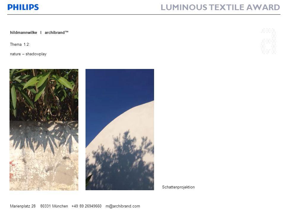 LUMINOUS TEXTILE AWARD hildmannwilke I archibrand Marienplatz 28 80331 München +49 89 26949660 m@archibrand.com Thema 1.2: nature – shadowplay Schatte
