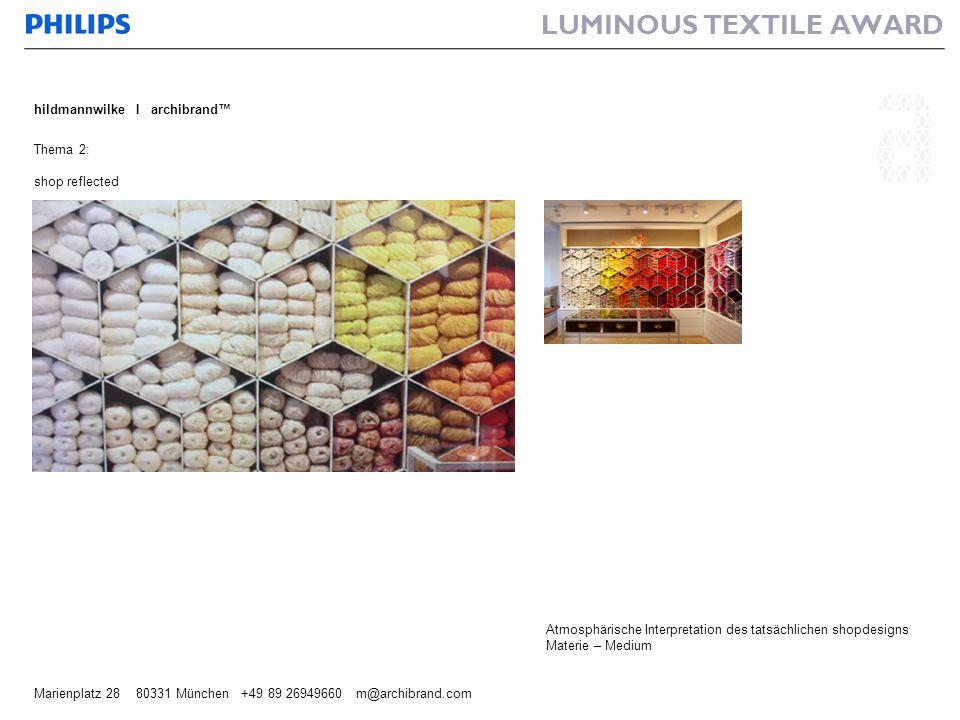 LUMINOUS TEXTILE AWARD hildmannwilke I archibrand Marienplatz 28 80331 München +49 89 26949660 m@archibrand.com Thema 2: shop reflected Atmosphärische