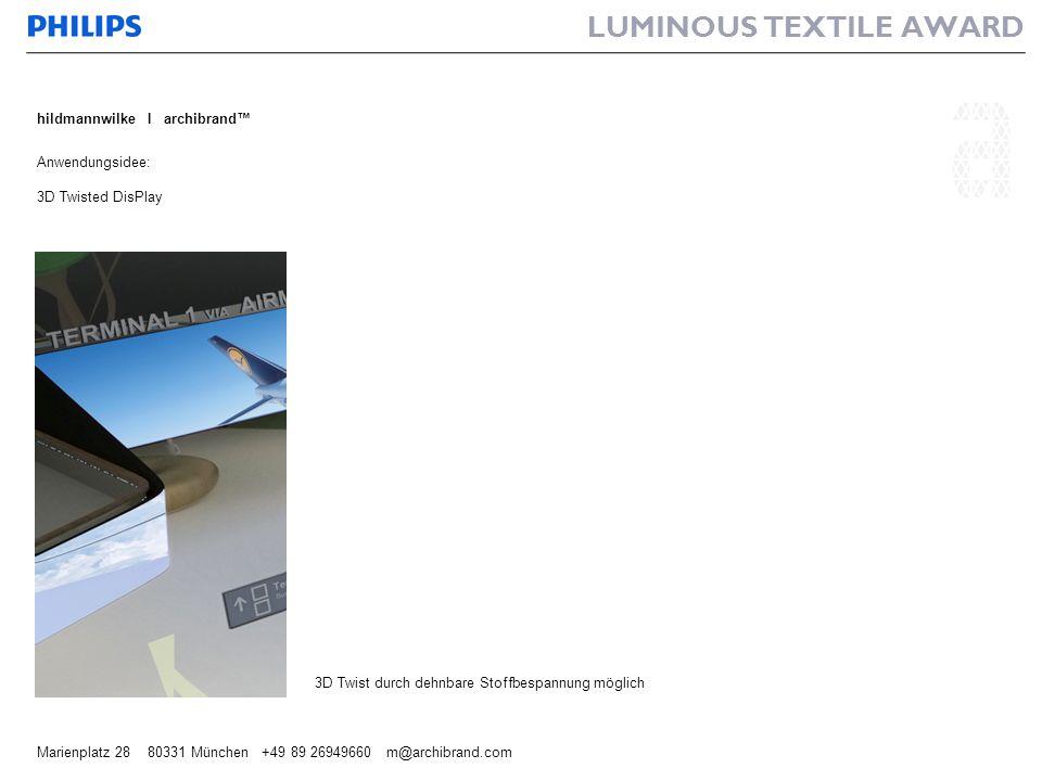 LUMINOUS TEXTILE AWARD hildmannwilke I archibrand Marienplatz 28 80331 München +49 89 26949660 m@archibrand.com Anwendungsidee: 3D Twisted DisPlay 3D