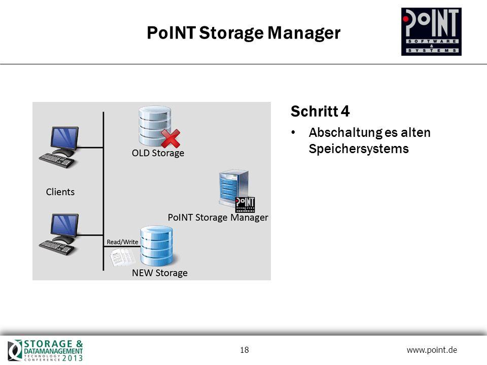 18 www.point.de PoINT Storage Manager Schritt 4 Abschaltung es alten Speichersystems