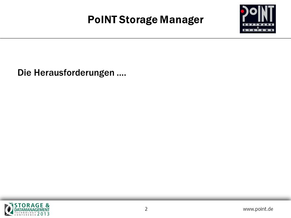 2 www.point.de Die Herausforderungen …. PoINT Storage Manager