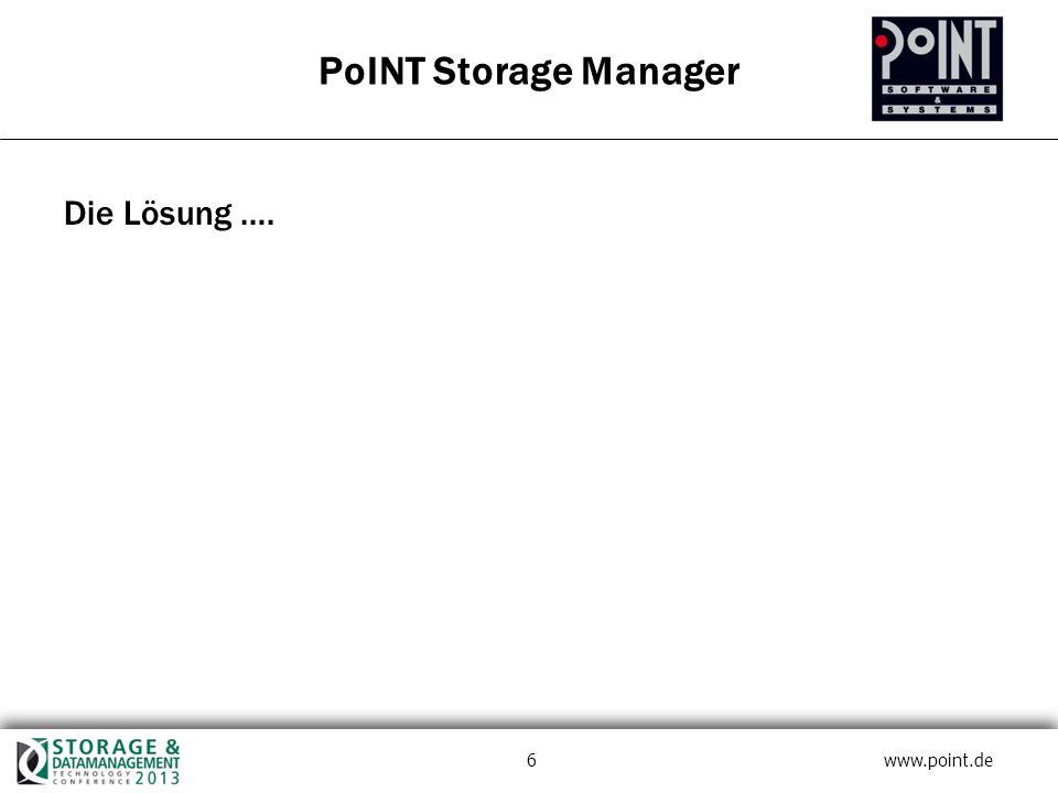 6 www.point.de Die Lösung …. PoINT Storage Manager