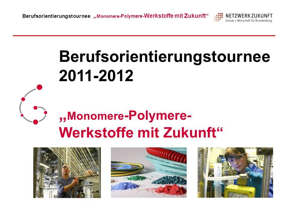 Berufsorientierungstournee Monomere -Polymere- Werkstoffe mit Zukunft Berufsorientierungstournee 2011-2012 Monomere -Polymere- Werkstoffe mit Zukunft