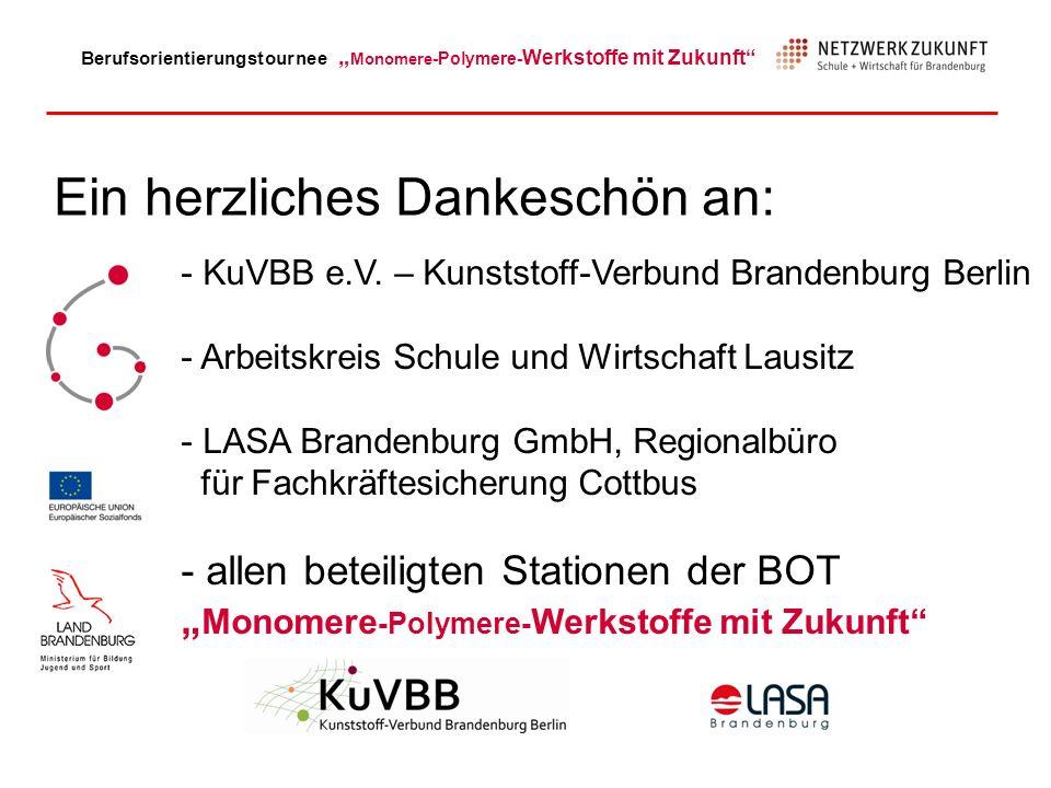Berufsorientierungstournee Monomere -Polymere- Werkstoffe mit Zukunft Ein herzliches Dankeschön an: - KuVBB e.V. – Kunststoff-Verbund Brandenburg Berl