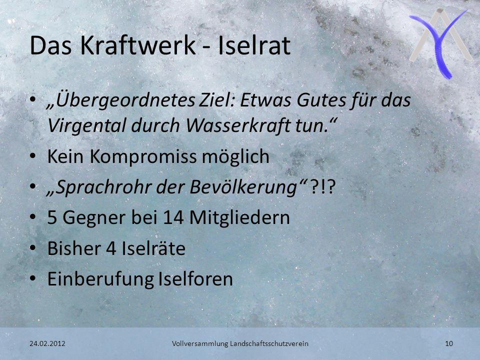 24.02.2012 Vollversammlung Landschaftsschutzverein 10 Das Kraftwerk - Iselrat Übergeordnetes Ziel: Etwas Gutes für das Virgental durch Wasserkraft tun.