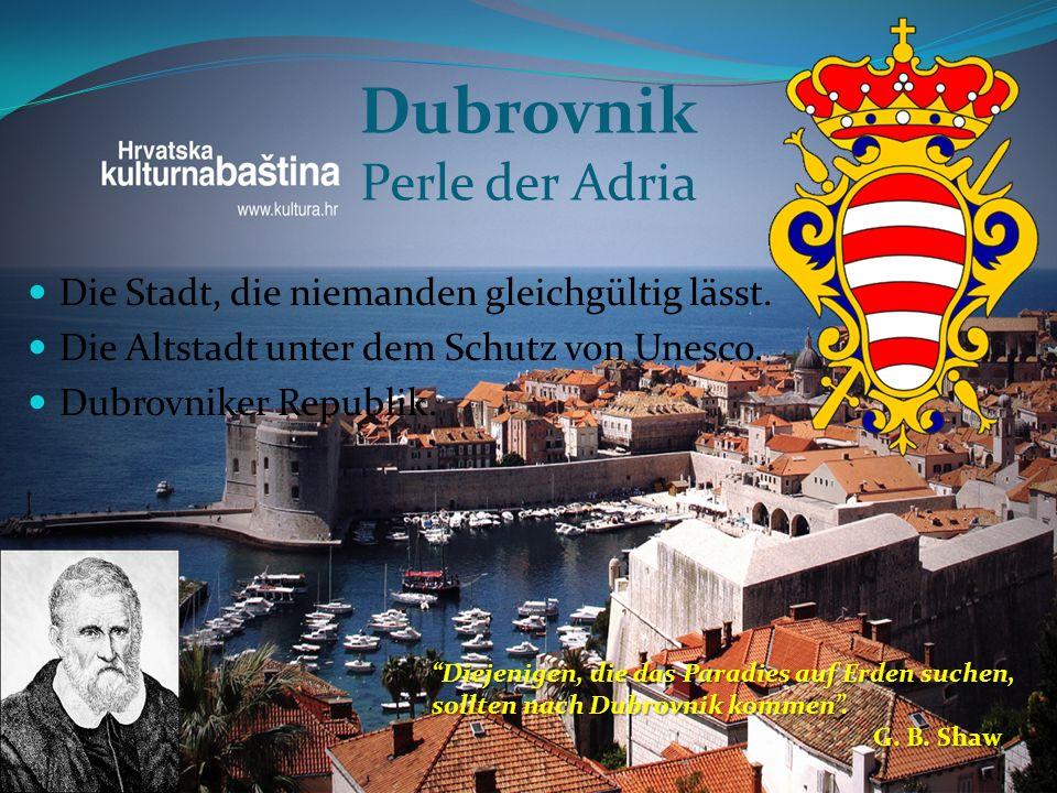 Dubrovnik Perle der Adria Die Stadt, die niemanden gleichgültig lässt. Die Altstadt unter dem Schutz von Unesco. Dubrovniker Republik. Diejenigen, die