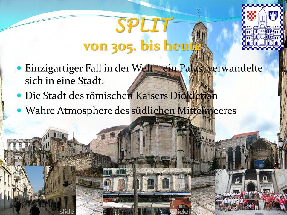 SPLIT von 305. bis heute Einzigartiger Fall in der Welt – ein Palast verwandelte sich in eine Stadt. Die Stadt des römischen Kaisers Diokletian Wahre