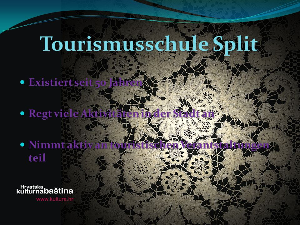 Tourismusschule Split Existiert seit 50 Jahren Existiert seit 50 Jahren Regt viele Aktivitäten in der Stadt an Regt viele Aktivitäten in der Stadt an