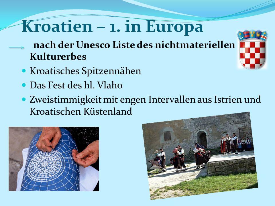 Kroatien – 1. in Europa nach der Unesco Liste des nichtmateriellen Kulturerbes Kroatisches Spitzennähen Das Fest des hl. Vlaho Zweistimmigkeit mit eng