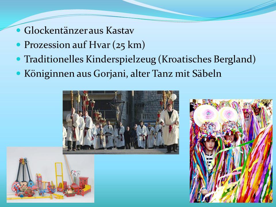 Glockentänzer aus Kastav Prozession auf Hvar (25 km) Traditionelles Kinderspielzeug (Kroatisches Bergland) Königinnen aus Gorjani, alter Tanz mit Säbe