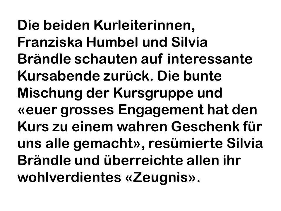 Die beiden Kurleiterinnen, Franziska Humbel und Silvia Brändle schauten auf interessante Kursabende zurück. Die bunte Mischung der Kursgruppe und «eue