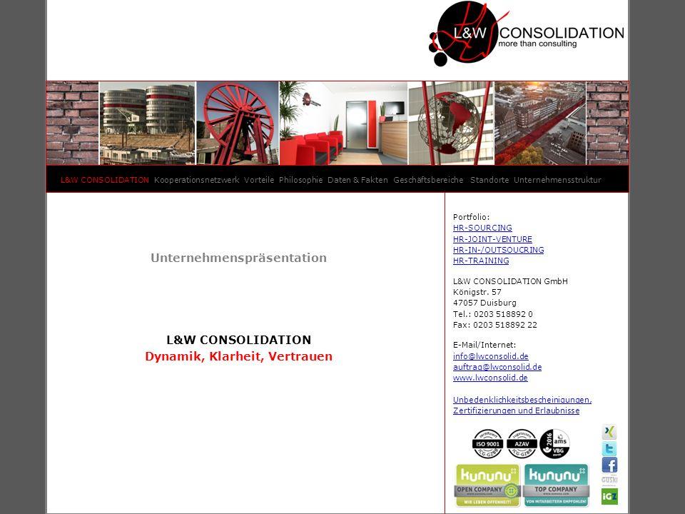 Unternehmenspräsentation L&W CONSOLIDATION Dynamik, Klarheit, Vertrauen L&W CONSOLIDATION Kooperationsnetzwerk Vorteile Philosophie Daten & Fakten Ges
