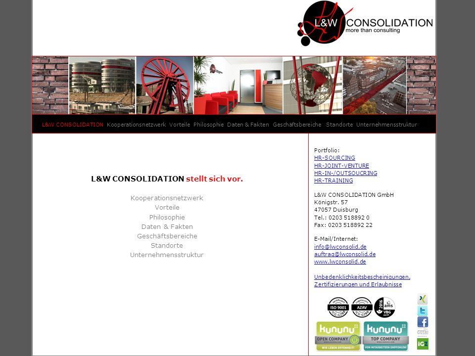 L&W CONSOLIDATION stellt sich vor. Kooperationsnetzwerk Vorteile Philosophie Daten & Fakten Geschäftsbereiche Standorte Unternehmensstruktur L&W CONSO