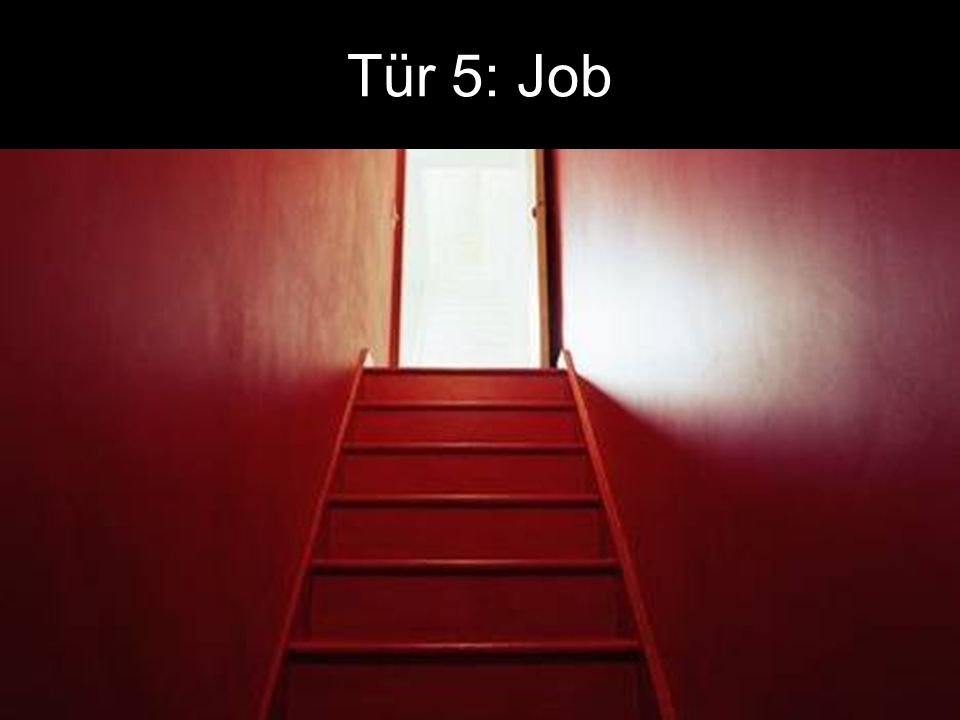 Tür 5: Job