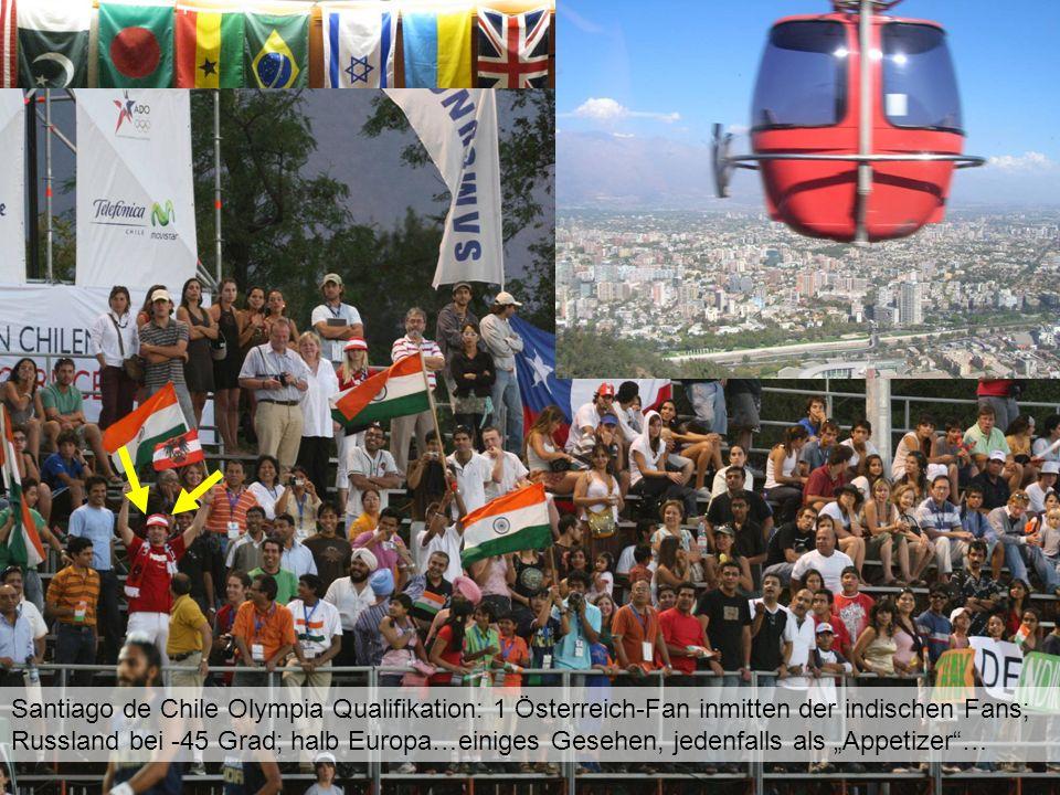 Santiago de Chile Olympia Qualifikation: 1 Österreich-Fan inmitten der indischen Fans; Russland bei -45 Grad; halb Europa…einiges Gesehen, jedenfalls als Appetizer…