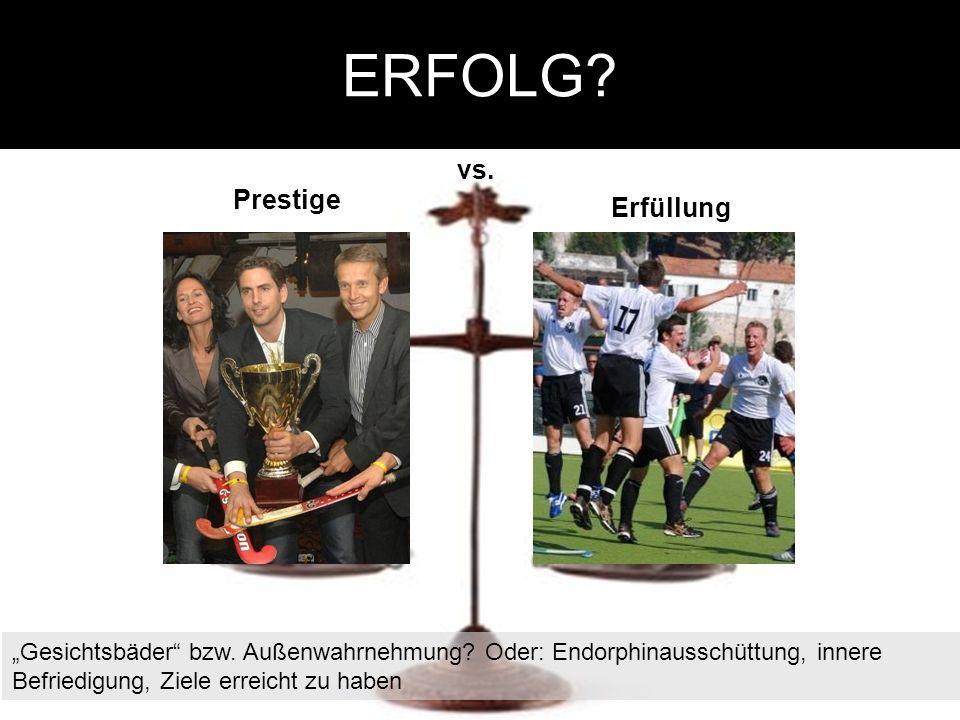 ERFOLG? Prestige vs. Erfüllung Gesichtsbäder bzw. Außenwahrnehmung? Oder: Endorphinausschüttung, innere Befriedigung, Ziele erreicht zu haben