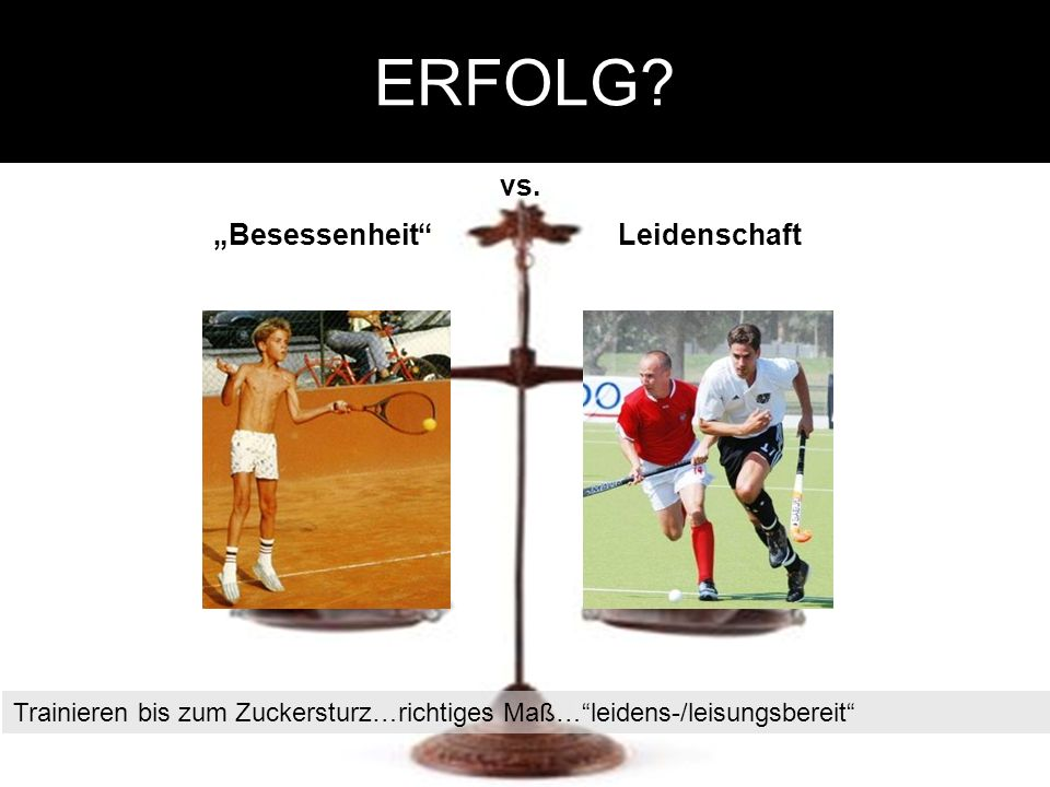 ERFOLG. Besessenheit vs.