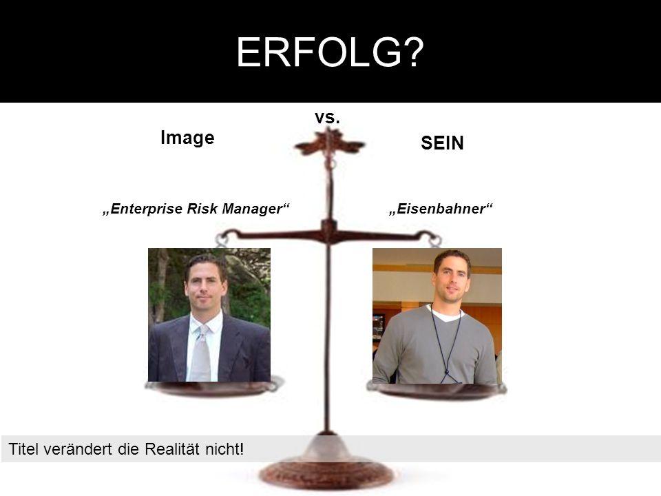 ERFOLG vs. Image Enterprise Risk Manager SEIN Eisenbahner Titel verändert die Realität nicht!