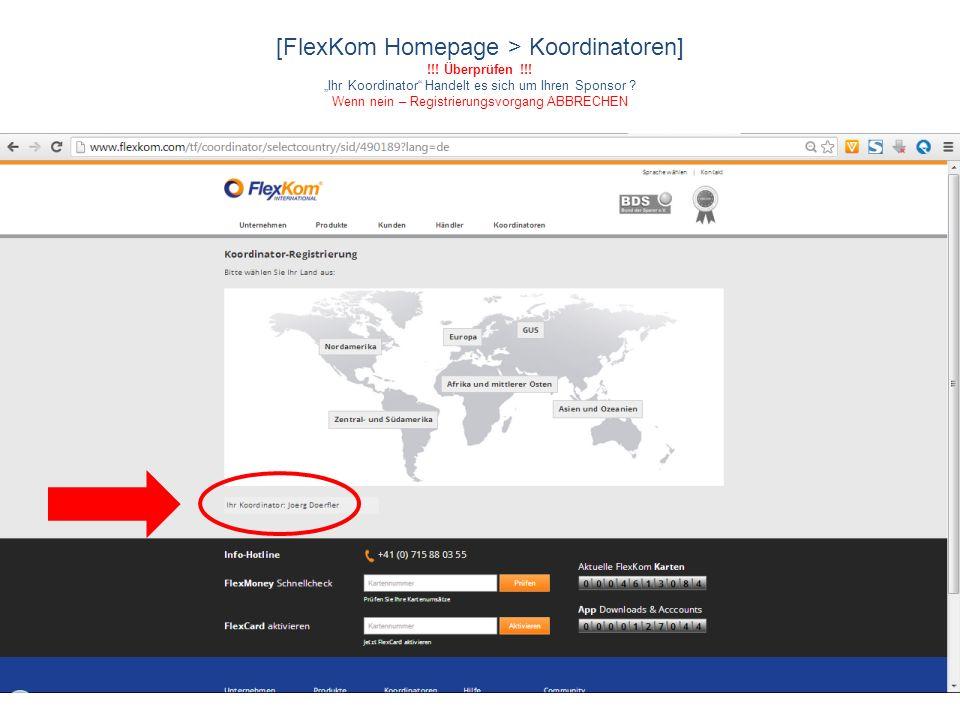 [FlexKom Homepage > Koordinatoren] !!! Überprüfen !!! Ihr Koordinator Handelt es sich um Ihren Sponsor ? Wenn nein – Registrierungsvorgang ABBRECHEN