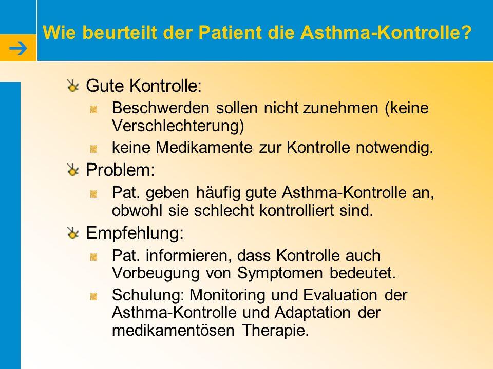 Wie beurteilt der Patient die Asthma-Kontrolle? Gute Kontrolle: Beschwerden sollen nicht zunehmen (keine Verschlechterung) keine Medikamente zur Kontr