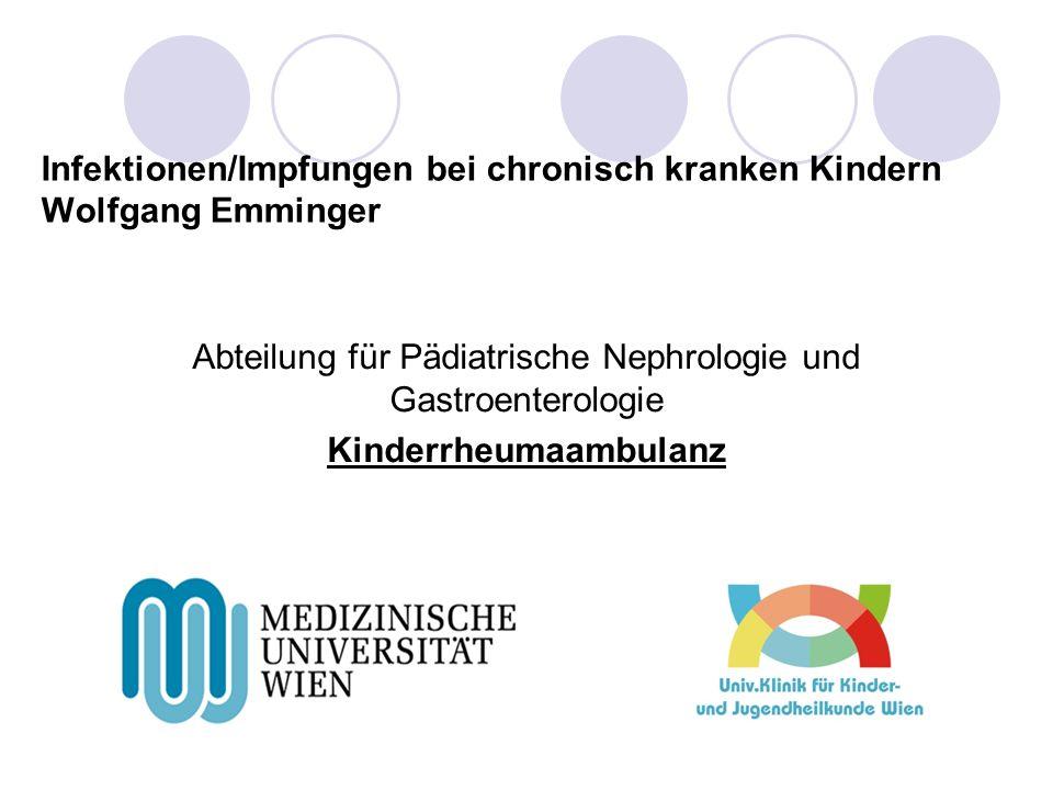 Infektionen/Impfungen bei chronisch kranken Kindern Wolfgang Emminger Abteilung für Pädiatrische Nephrologie und Gastroenterologie Kinderrheumaambulan