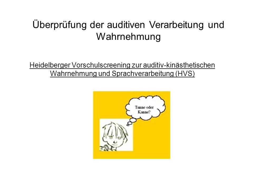 Heidelberger Vorschulscreening zur auditiv-kinästhetischen Wahrnehmung und Sprachverarbeitung (HVS) Überprüfung der auditiven Verarbeitung und Wahrneh