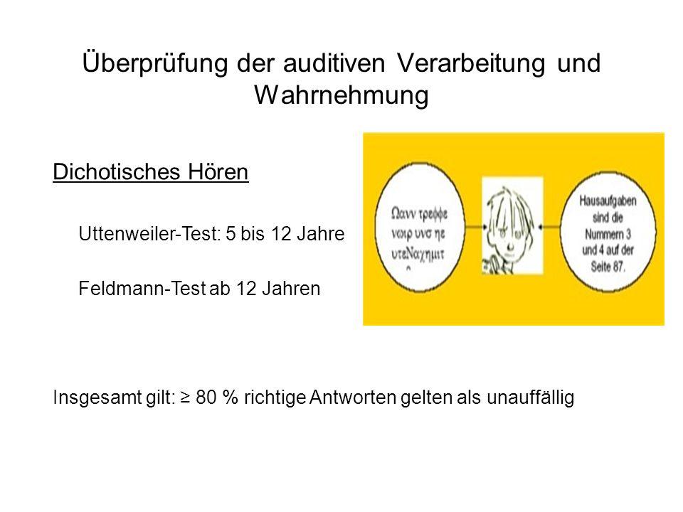 Überprüfung der auditiven Verarbeitung und Wahrnehmung Dichotisches Hören Uttenweiler-Test: 5 bis 12 Jahre Feldmann-Test ab 12 Jahren Insgesamt gilt: