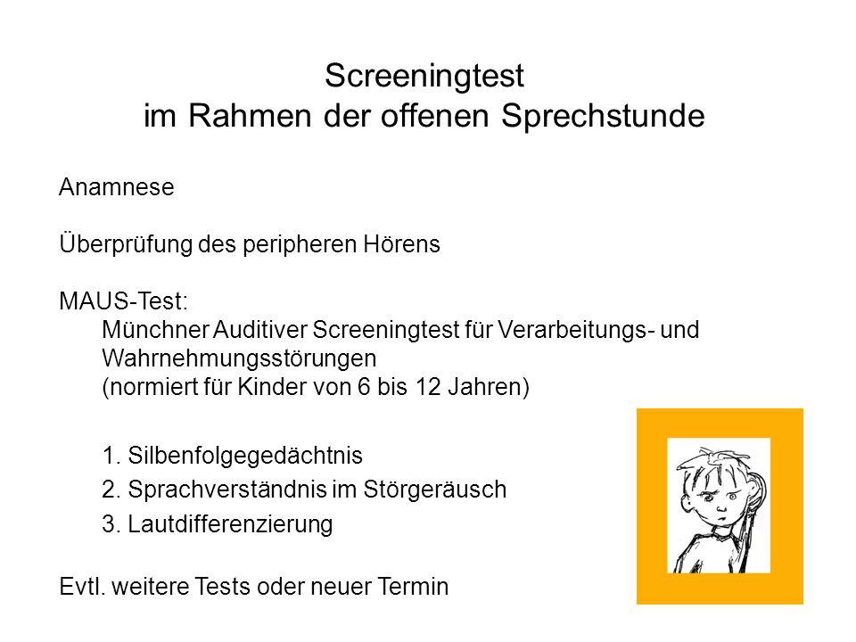 Screeningtest im Rahmen der offenen Sprechstunde Anamnese Überprüfung des peripheren Hörens MAUS-Test: Münchner Auditiver Screeningtest für Verarbeitu