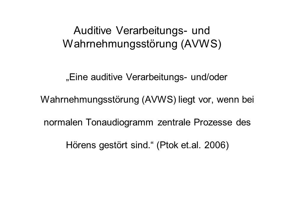 Auditive Verarbeitungs- und Wahrnehmungsstörung (AVWS) Eine auditive Verarbeitungs- und/oder Wahrnehmungsstörung (AVWS) liegt vor, wenn bei normalen T