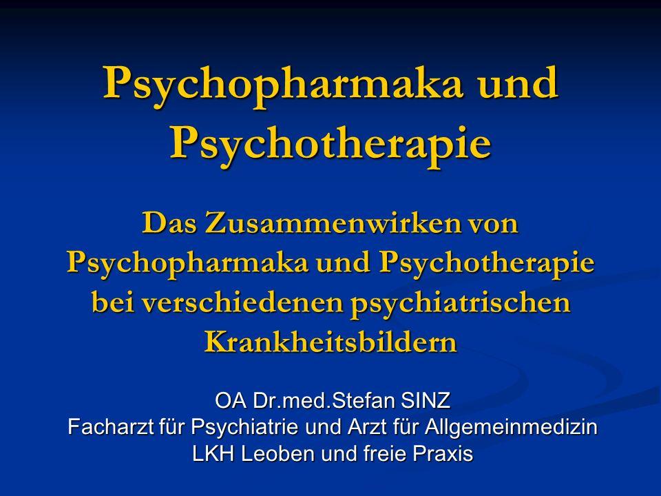 Psychopharmaka und Psychotherapie Das Zusammenwirken von Psychopharmaka und Psychotherapie bei verschiedenen psychiatrischen Krankheitsbildern OA Dr.m