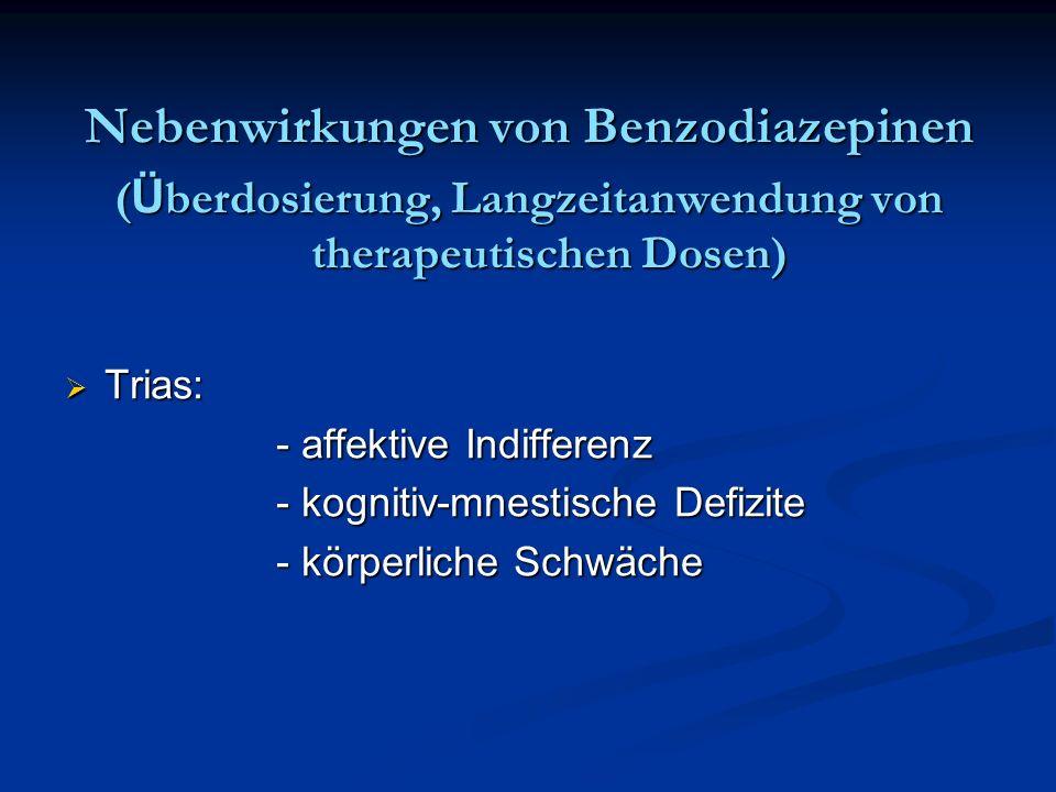 Nebenwirkungen von Benzodiazepinen ( Ü berdosierung, Langzeitanwendung von therapeutischen Dosen) Trias: Trias: - affektive Indifferenz - affektive In