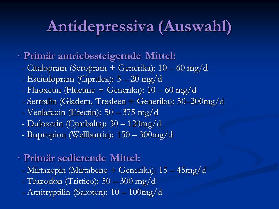 Antidepressiva (Auswahl) · Primär antriebssteigernde Mittel: - Citalopram (Seropram + Generika): 10 – 60 mg/d - Citalopram (Seropram + Generika): 10 –