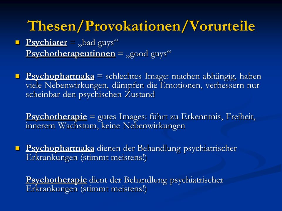 Thesen/Provokationen/Vorurteile Psychiater = bad guys Psychiater = bad guys Psychotherapeutinnen = good guys Psychopharmaka = schlechtes Image: machen