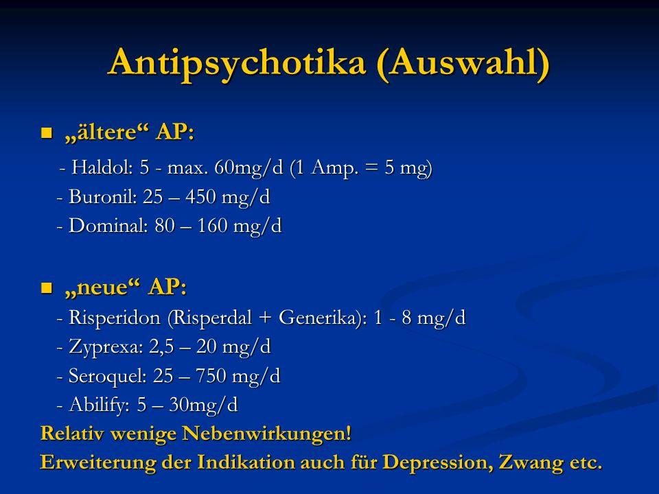 Antipsychotika (Auswahl) ältere AP: ältere AP: - Haldol: 5 - max. 60mg/d (1 Amp. = 5 mg) - Haldol: 5 - max. 60mg/d (1 Amp. = 5 mg) - Buronil: 25 – 450