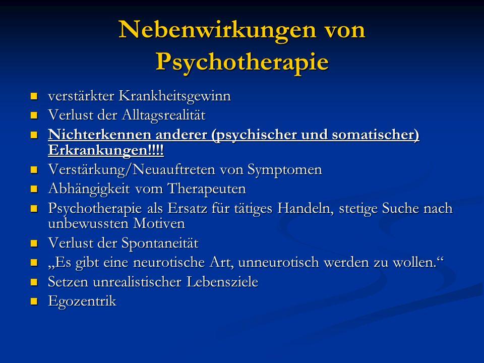 Nebenwirkungen von Psychotherapie verstärkter Krankheitsgewinn verstärkter Krankheitsgewinn Verlust der Alltagsrealität Verlust der Alltagsrealität Ni
