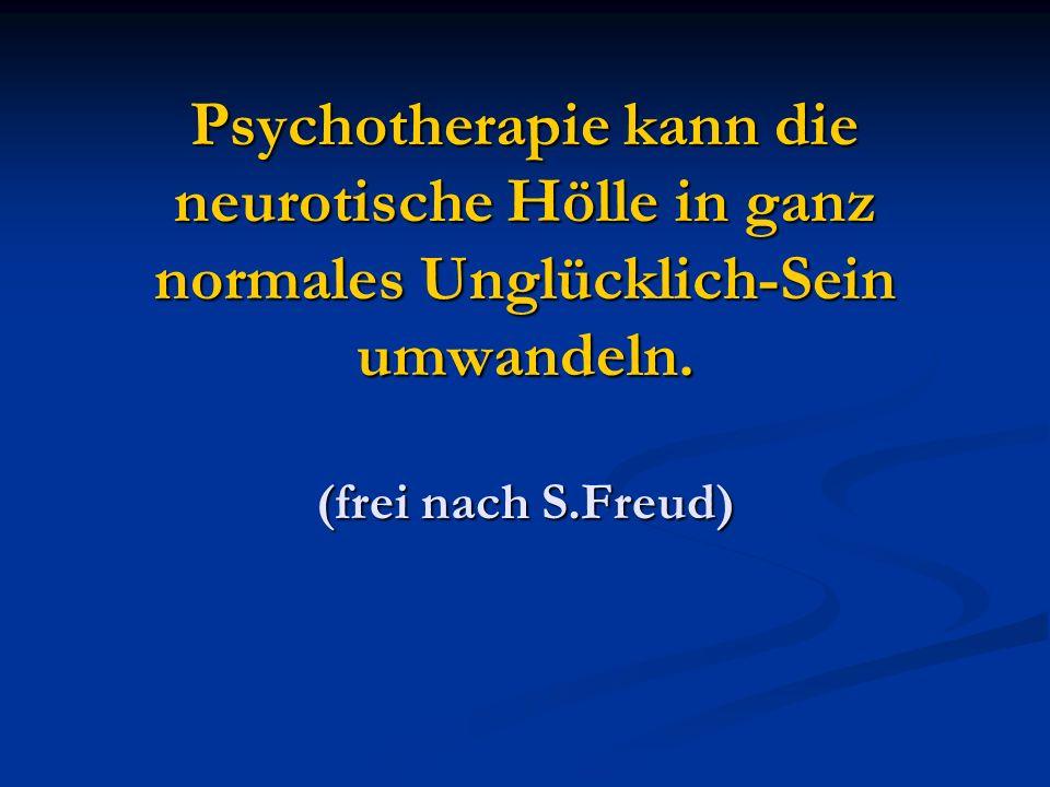 Psychotherapie kann die neurotische Hölle in ganz normales Unglücklich-Sein umwandeln. (frei nach S.Freud)