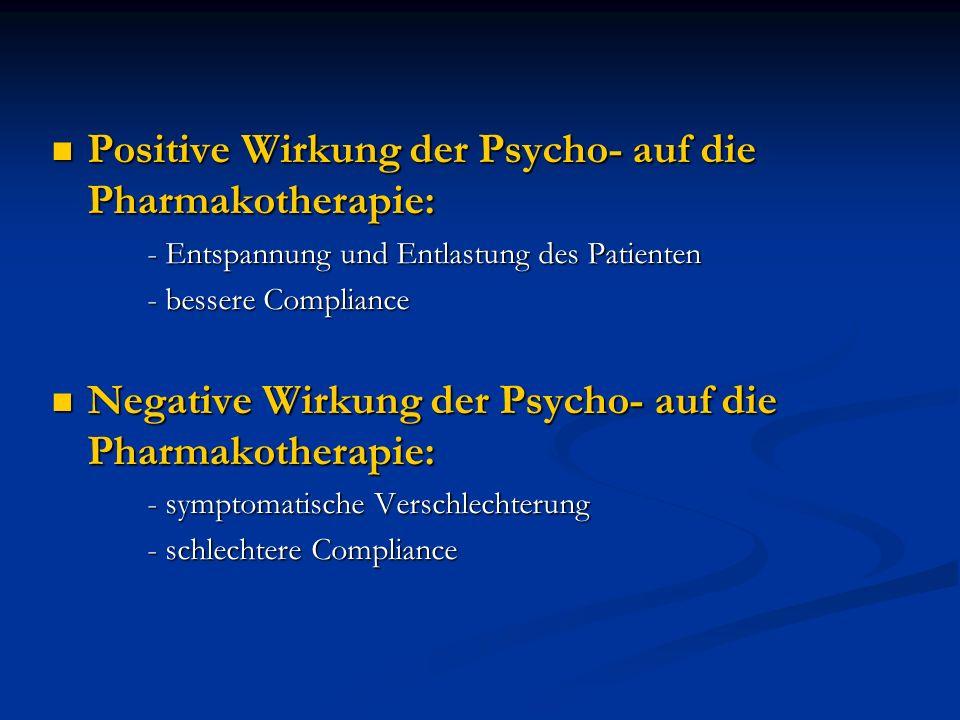 Positive Wirkung der Psycho- auf die Pharmakotherapie: Positive Wirkung der Psycho- auf die Pharmakotherapie: - Entspannung und Entlastung des Patient