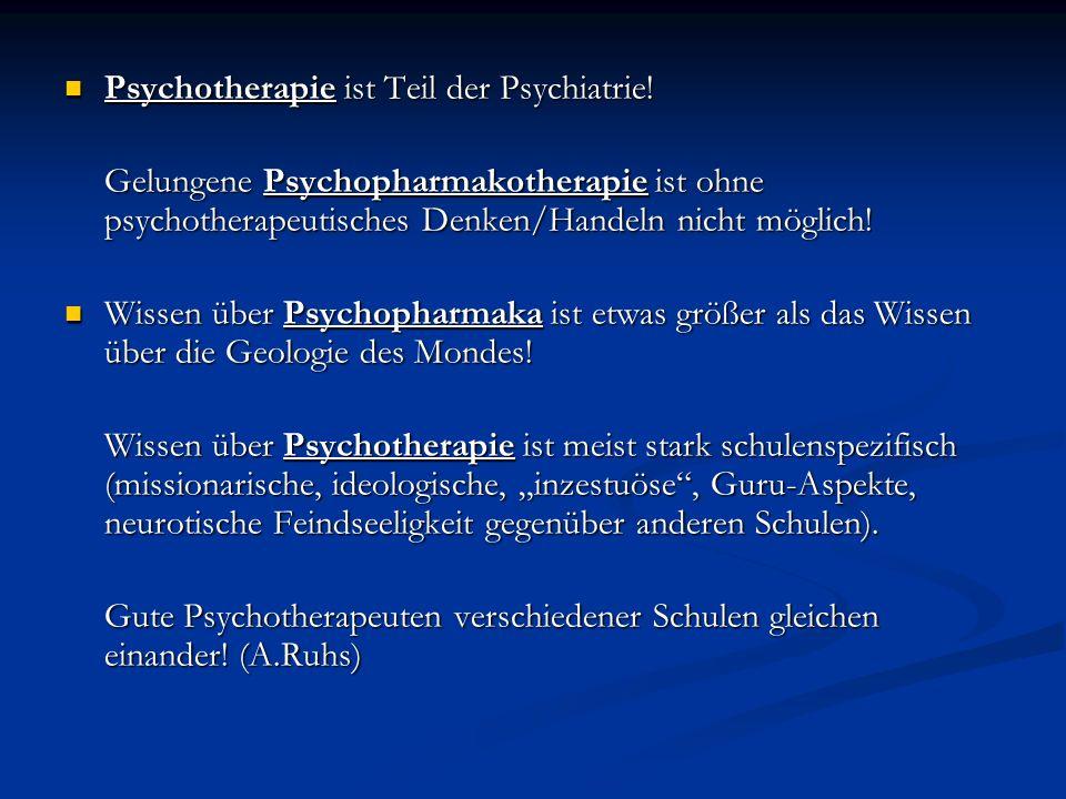 Psychotherapie ist Teil der Psychiatrie! Psychotherapie ist Teil der Psychiatrie! Gelungene Psychopharmakotherapie ist ohne psychotherapeutisches Denk