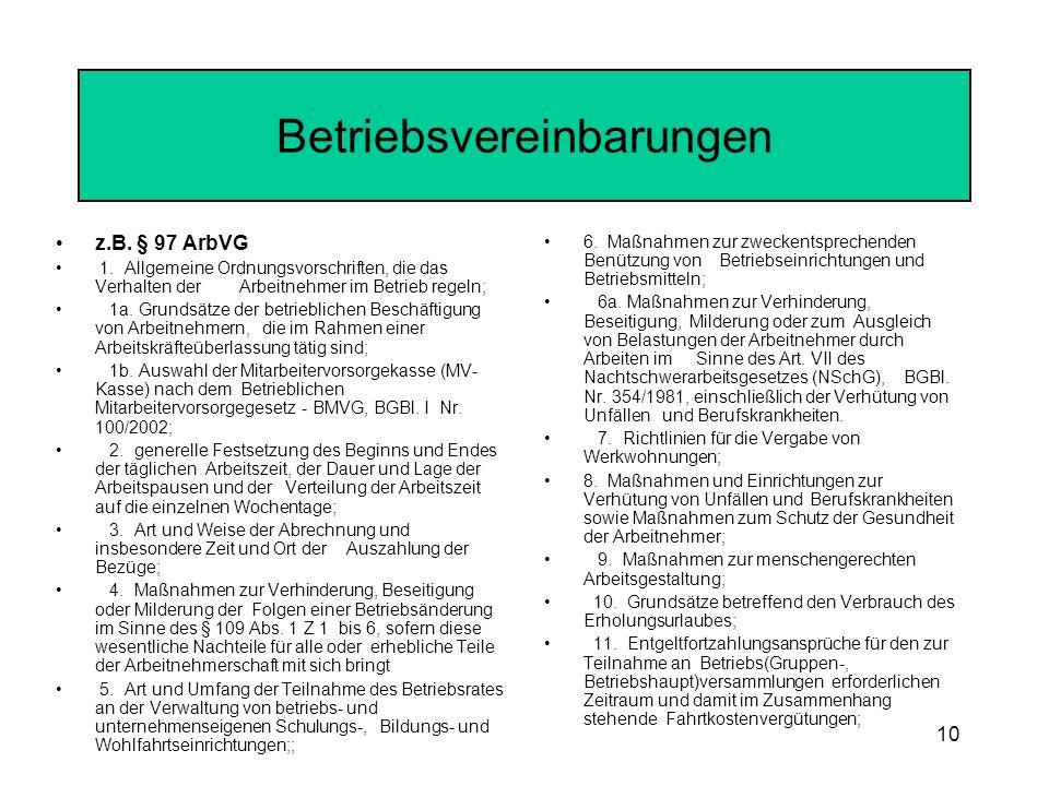 10 Betriebsvereinbarungen z.B. § 97 ArbVG 1. Allgemeine Ordnungsvorschriften, die das Verhalten der Arbeitnehmer im Betrieb regeln; 1a. Grundsätze der
