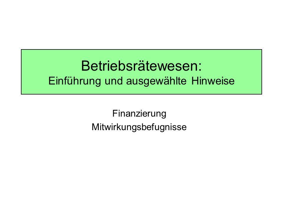 Betriebsrätewesen: Einführung und ausgewählte Hinweise Finanzierung Mitwirkungsbefugnisse