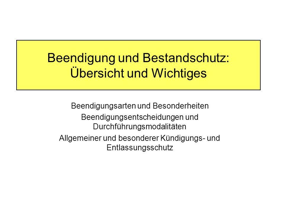 Beendigung und Bestandschutz: Übersicht und Wichtiges Beendigungsarten und Besonderheiten Beendigungsentscheidungen und Durchführungsmodalitäten Allgemeiner und besonderer Kündigungs- und Entlassungsschutz