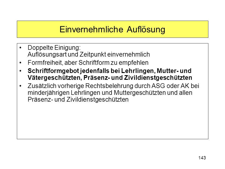 143 Einvernehmliche Auflösung Doppelte Einigung: Auflösungsart und Zeitpunkt einvernehmlich Formfreiheit, aber Schriftform zu empfehlen Schriftformgeb