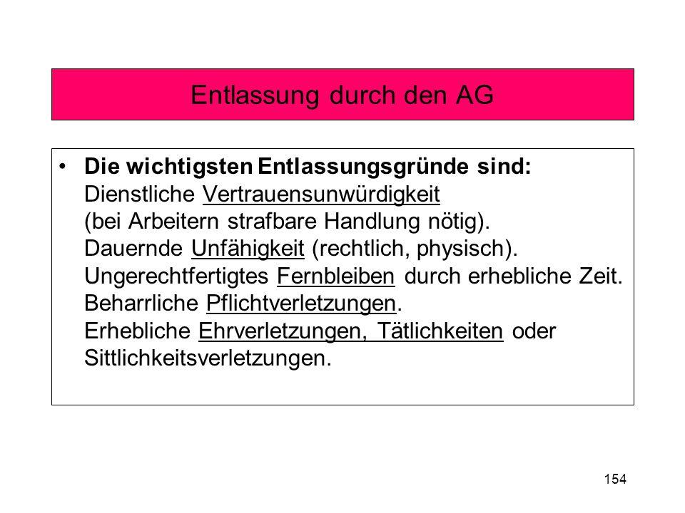 154 Entlassung durch den AG Die wichtigsten Entlassungsgründe sind: Dienstliche Vertrauensunwürdigkeit (bei Arbeitern strafbare Handlung nötig). Dauer