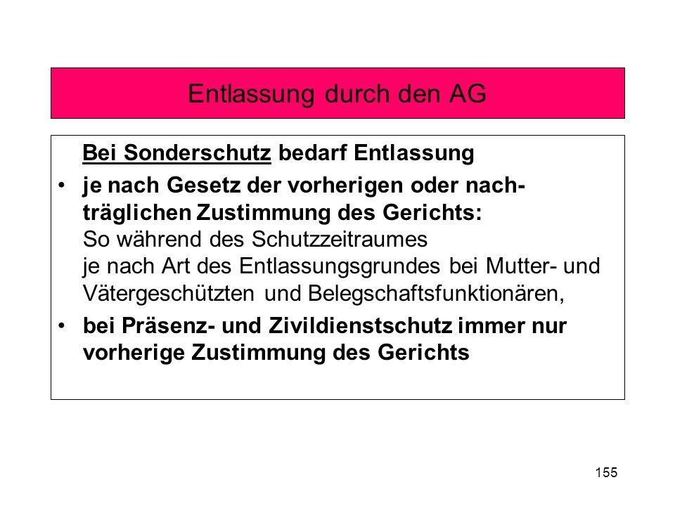 155 Entlassung durch den AG Bei Sonderschutz bedarf Entlassung je nach Gesetz der vorherigen oder nach- träglichen Zustimmung des Gerichts: So während