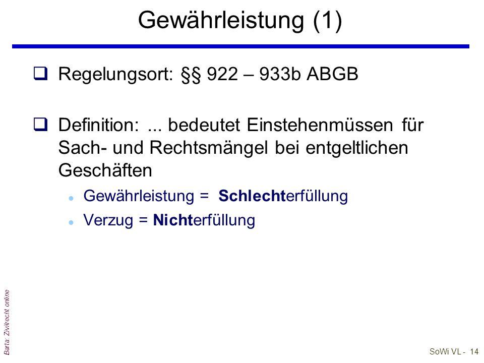 SoWi VL - 14 Barta: Zivilrecht online Gewährleistung (1) qRegelungsort: §§ 922 – 933b ABGB qDefinition:... bedeutet Einstehenmüssen für Sach- und Rech