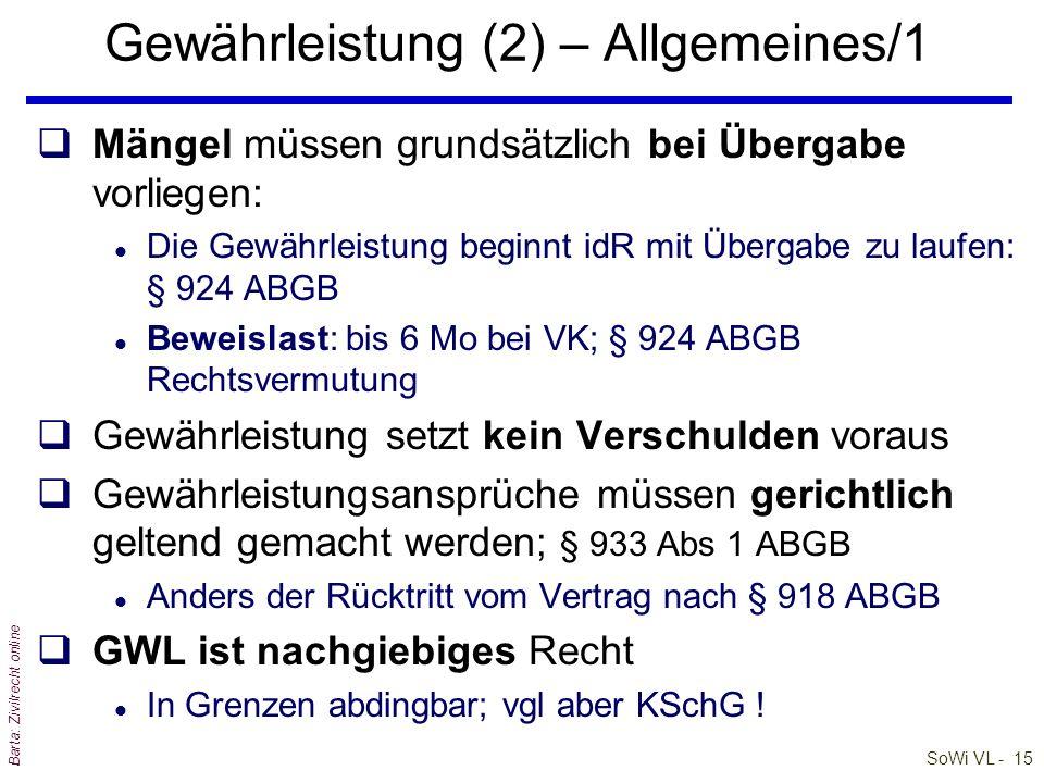 SoWi VL - 15 Barta: Zivilrecht online Gewährleistung (2) – Allgemeines/1 qMängel müssen grundsätzlich bei Übergabe vorliegen: l Die Gewährleistung beg