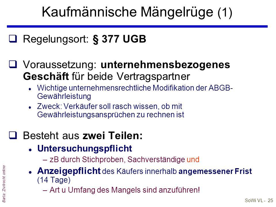 SoWi VL - 25 Barta: Zivilrecht online Kaufmännische Mängelrüge (1) qRegelungsort: § 377 UGB qVoraussetzung: unternehmensbezogenes Geschäft für beide V